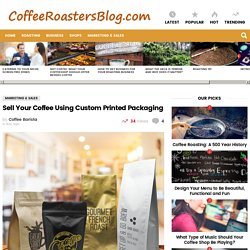 Sell Your Coffee Using Custom Printed Packaging » Coffee Roasters Blog