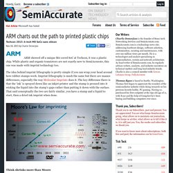 ARM charts out the path to printed plastic chips - SemiAccurate
