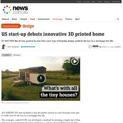 3D-printed home: Are these the answer to a mortgage free life