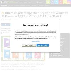 □ Offres de printemps chez Keyworlds : Windows 10 Pro est à 8,88 € et Office 2019 Pro à 32,44 €
