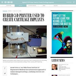 Hybrid 3-D Printer Used to Create Cartilage Implants | Wired Design