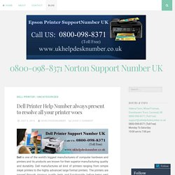 Dell Printer Help Number always present to resolve all your printer woes – 0800-098-8371 Norton Support Number UK