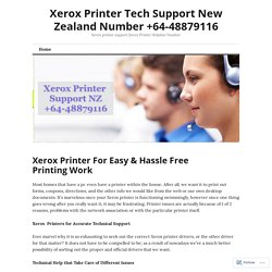 Xerox Printer For Easy & Hassle Free Printing Work – Xerox Printer Tech Support New Zealand Number +64-48879116