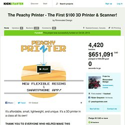 The Peachy Printer - The First $100 3D Printer & Scanner! by Rinnovated Design — Kickstarter - Nightly