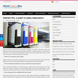 PRINTER TIPS: A GUIDE TO USING THEM SAFELY