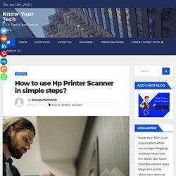 How to use Hp Printer Scanner in simple steps? - Know Your Tech