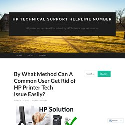 By What Method Can A Common User Get Rid of HP Printer Tech Issue Easily?