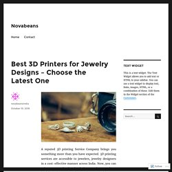 Best 3D Printers for Jewelry Designs – Choose the Latest One – Novabeans