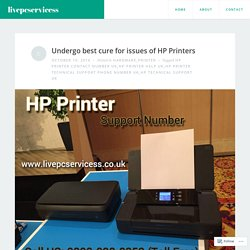 Undergo best cure for issues of HP Printers – livepcservicess