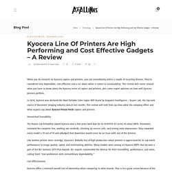 Kyocera Line Of Printers Are High Performing and Cost Effective Gadgets