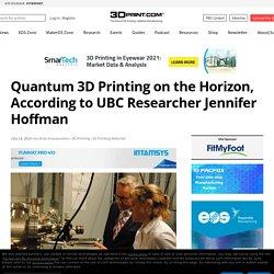 Quantum 3D Printing on the Horizon, According to UBC Researcher Jennifer Hoffman