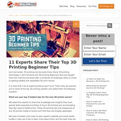 11 Experts Share Their Top 3D Printing Beginner Tips