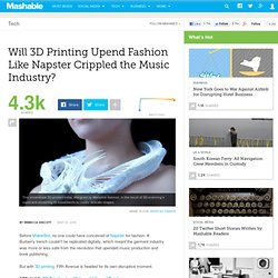 Will 3D Printing Upend Fashion Like Napster Crippled the Music Industry?