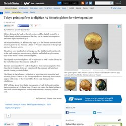 Tokyo printing firm to digitize 55 historic globes for viewing online