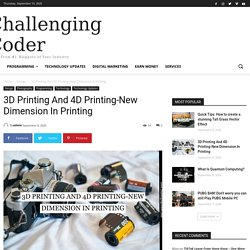 3D Printing And 4D Printing-New Dimension In Printing - Challenging Coder