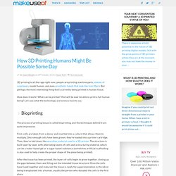 How 3D Printing Humans Might Be Possible Some Day