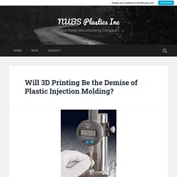 Will 3D Printing Be the Demise of Plastic Injection Molding? – NUBS Plastics Inc