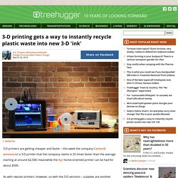 3-D printing gets a way to instantly recycle plastic waste into new 3-D 'ink'