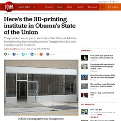 Here's the 3D-printing institute in Obama's State of the Union