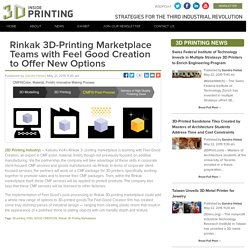 Rinkak 3D-Printing Marketplace Teams with Feel Good Creation to Offer New Options