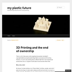 3D Printing and the end of ownership - my plastic future