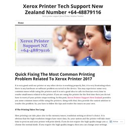 Quick Fixing The Most Common Printing Problem Related To Xerox Printer 2017 – Xerox Printer Tech Support New Zealand Number +64-48879116