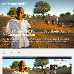 Project Daniel: 3-D Printing Prosthetic Arms for Children in Sudan - Not Impossible