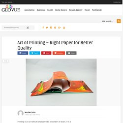 Art of Printing - Right Paper for Better Quality - Glovue - Blog For Information
