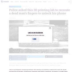 Police asked this 3D printing lab to recreate a dead man's fingers to unlock his phone