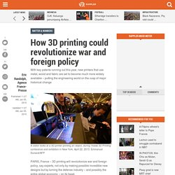 How 3D printing could revolutionize war and foreign policy