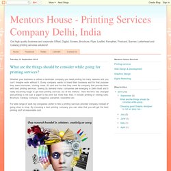 Mentors House - Printing Services Company Delhi, India: What are the things should be consider while going for printing services?