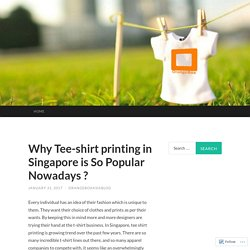 Why Tee-shirt printing in Singapore is So Popular Nowadays ?