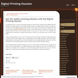 Get the modern printing solutions with the Digital Printing Houston