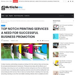 TOP NOTCH PRINTING SERVICES A NEED FOR SUCCESSFUL BUSINESS PROMOTION - Article Ritz