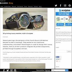 3D printing luxury watches: ALB & Sculpteo - Sculpteo Blog
