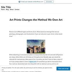Art Prints Changes the Method We Own Art