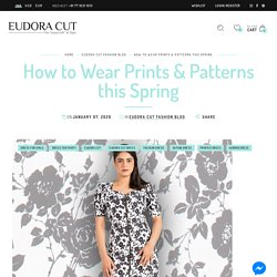 How to Wear Prints & Patterns this Spring– Eudora Cut