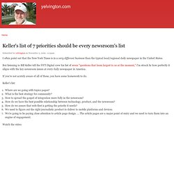 Keller's list of 7 priorities should be every newsroom&#039