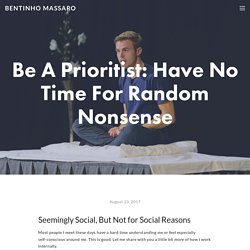 Be A Prioritist: Have No Time For Random Nonsense — Bentinho Massaro