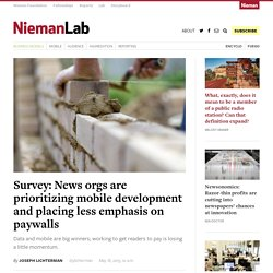 Survey: News orgs are prioritizing mobile development and placing less emphasis on paywalls