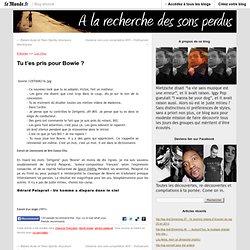 Tu t'es pris pour Bowie ? - A la recherche des sons perdus - Blog LeMonde.fr