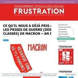 Ce qu'il nous a déjà pris : Les prises de guerre (des classes) de Macron – an I - FRUSTRATION