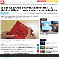 18 ans de prison pour un Charentais : il a violé sa fille et livré sa soeur à un pédophile
