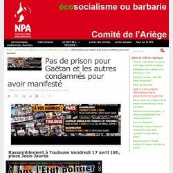 Pas de prison pour Gaëtan et les autres condamnés pour avoir manifesté - NPA - Comité de l'Ariège