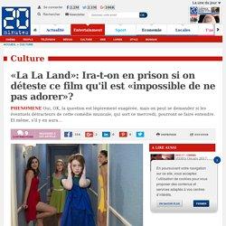 «La La Land»: Ira-t-on en prison si on déteste ce film qu'il est «impossible de ne pas adorer»?