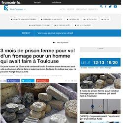3 mois de prison ferme pour vol d'un fromage pour un homme qui avait faim à Toulouse