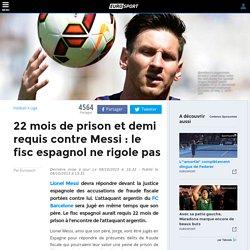 22 mois de prison et demi requis contre Messi : le fisc espagnol ne rigole pas - Liga 2015-2016