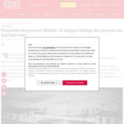 Long format. Prisonniers de guerre en Moselle : le tragique héritage du camp nazi du Ban Saint-Jean