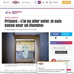 Prisons : «J'ai pu aller voter, je suis passé pour un illuminé»