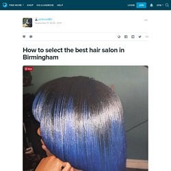 How to select the best hair salon in Birmingham